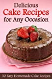 Free Kindle Book : Delicious Cake Recipes for Any Occasion - 30 Easy Homemade Cake Recipes
