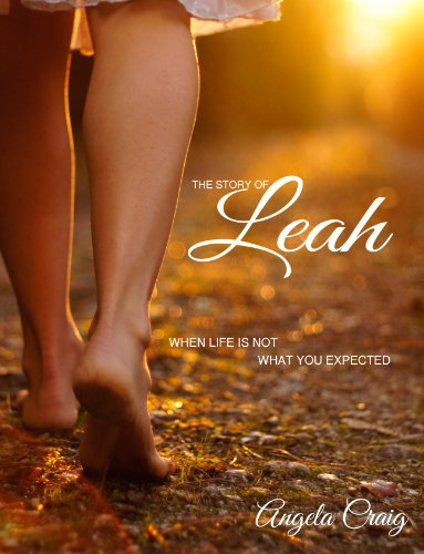 The Story of Leah: When Life Is Not What You Expected It To Be