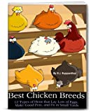 Free Kindle Book : Best Chicken Breeds: 12 Types of Hens that Lay Lots of Eggs, Make Good Pets, and Fit in Small Yards (36-page Booklet)