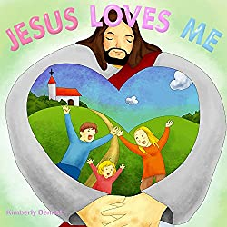 Jesus Loves Me This I Know (A Children's Picture Book)