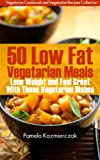 Free Kindle Book : 50 Low Fat Vegetarian Meals - Lose Weight and Feel Great With These Vegetarian Dishes (Vegetarian Cookbook and Vegetarian Recipes Collection)