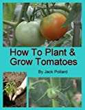 Free Kindle Book : How to Plant and Grow Tomatoes