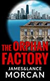 Free Kindle Book : The Orphan Factory (The Orphan Trilogy, #2)