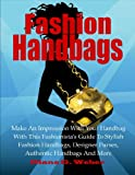 Free Kindle Book : Fashion Handbags; Make An Impression With Your Handbag With This Fashionista
