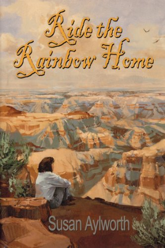 Ride the Rainbow Home by Susan Aylworth