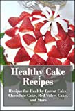 Free Kindle Book : Healthy Cake Recipes: Recipes for Healthy Carrot Cake, Chocolate Cake, Red Velvet Cake, and More (The Ultimate Healthy Recipes)