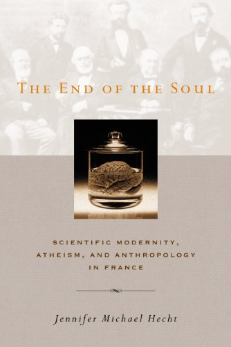 The End of the Soul: Scientific Modernity, Atheism, and Anthropology in France. By Jennifer Michael Hecht.