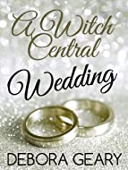 Book Cover: A Witch Central Wedding by Debora Geary