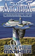The Atopia Chronicles by Matthew Mather