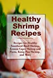 Free Kindle Book : Healthy Shrimp Recipes: Healthy Spicy Shrimp Pasta, Smothered Basil Shrimp, and more! (The Best Healthy Recipes)