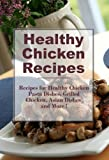 Free Kindle Book : Healthy Chicken Recipes: Healthy Chicken Pasta, Healthy Grilled Chicken, Asian Chicken Dishes and more (The Best Healthy Recipes)