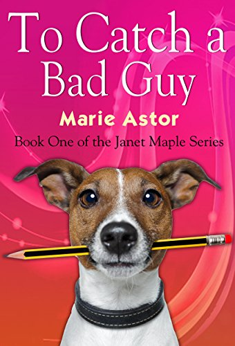 To Catch a Bad Guy (Janet Maple Series) by Marie Astor