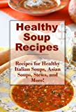 Free Kindle Book : Healthy Soup Recipes: Healthy Stews, Asian Soups, Italian Soups, and More (The Best Healthy Recipes)