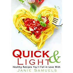Quick and Light: Healthy Recipes You'll Fall in Love With