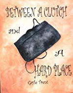 Book Cover: Between a Clutch and a Hard Place by Gayle Trent