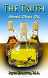 Free Kindle Book : The Truth About Olive Oil: Benefits -- curing methods -- remedies (Food and Nutrition Series Book 3)