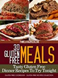 Free Kindle Book : 30 Gluten Free Meals - Tasty Gluten Free Dinner Recipes To Try Tonight (Gluten Free Cookbook - The Gluten Free Recipes Collection)