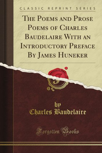 The Poems and Prose Poems of Charles Baudelaire With an Introductory Preface By James Huneker (Classic Reprint), Baudelaire, Charles