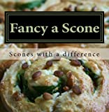 Free Kindle Book : Fancy a Scone (30 fun and easy to follow scone recipes with a difference)