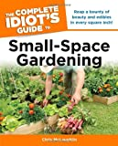 The Complete Idiot's Guide to Small-Space Gardening