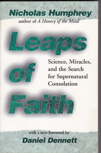 Leaps of Faith:Science, Miracles, and the Search for Supernatural Consolation