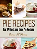 Free Kindle Book : Pie Recipes: Top 37 Quick and Easy Pie Recipes (Quick & Easy Baking Recipes Collection)