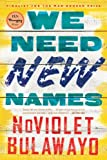 Cover Image of We Need New Names: A Novel (NoViolet Bulawayo) by NoViolet Bulawayo published by Reagan Arthur Books