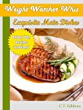 Free Kindle Book : Weight Watcher Whiz Exquisite Main Dishes Point Plus Recipes Cookbook (Weight Watcher Whiz Series)