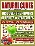 Free Kindle Book : HEALING FOODS - Discover The Powers of Fruits and Vegetables, Healthy Foods - Healthy Eating Now, Natural Foods to Feel Better Now, Your Natural Cures Superfoods