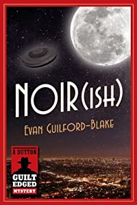 Noir(ish) by Evan Guilford-Blake