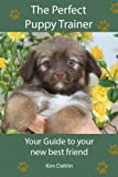 Free Kindle Book : The Perfect Puppy Trainer: Your guide to your new best friend.