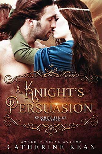 A Knight's Persuasion (Knight's Series Book 4) by Catherine Kean