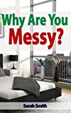 Free Kindle Book : Why Are You Messy? : A 15-Minute Guide on decluttering and organizing your home and personal life