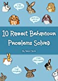 Free Kindle Book : 10 Rabbit Behaviour Problems Solved