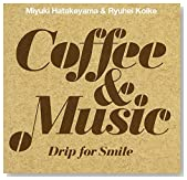 Coffee & Music - Drip for Smile - / 畠山美由紀、小池龍平