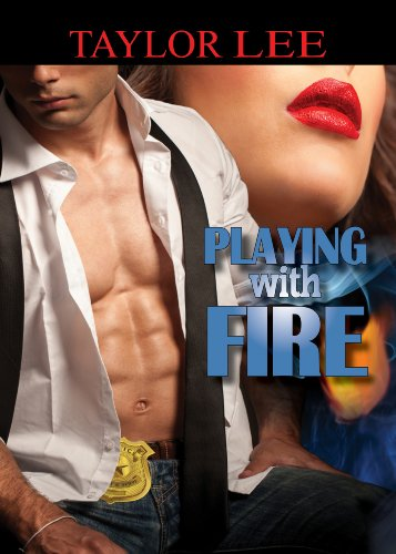 Playing with Fire (Book 1 All Fired Up Series) by Taylor Lee