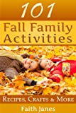 Free Kindle Book : 101 Fall Family Activities: Recipes, Crafts & More