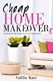 Free Kindle Book : Cheap Home Makeover: Interior Decorating On A Budget