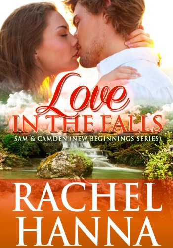 Love In The Falls - Sam & Camden (New Beginnings Series) by Rachel Hanna