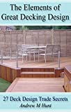 Free Kindle Book : The Elements Of Great Decking Design