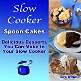 Free Kindle Book : Slow Cooker Spoon Cakes (Slow Cooker Spoon Cakes And Cobblers)