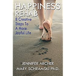 Happiness Rehab: 8 Creative Steps to A More Joyful Life