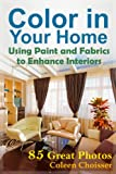 Free Kindle Book : Color in Your Home -- Using Paint and Fabrics to Enhance Your Interior Design