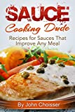 Free Kindle Book : Sauce by the Cooking Dude Cookbook -- Recipes for Sauces that Improve Any Meal