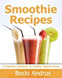 Free Kindle Book : Smoothie Recipes: A Smoothie Cookbook for Healthy, Nutritious Drinks (Healthy Natural Recipes Series)