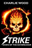 Free Kindle Book : Strike: Dawn of the Daybreaker (Book 2 of the STRIKE Trilogy)