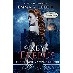 The Key to Erebus: The French Vampire Legend. Book 1 (Les Corbeaux: The French Vampire Legend)