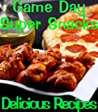 Free Kindle Book : Game Day Appetizers and Super Snacks (Delicious Recipes)