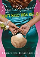 Book Cover: Real Mermaids Don't Need High Heels by Helene Boudreau