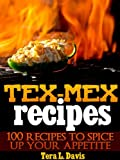 Free Kindle Book : Tex-Mex Recipes - 100 Recipes to Spice Up Your Appetite